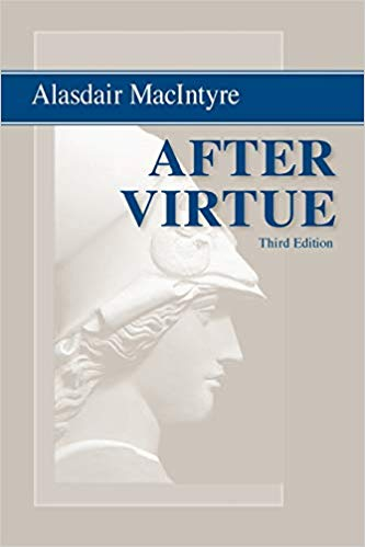 "7 things I learned from ""After Virtue"" by Alasdair MacIntyre"