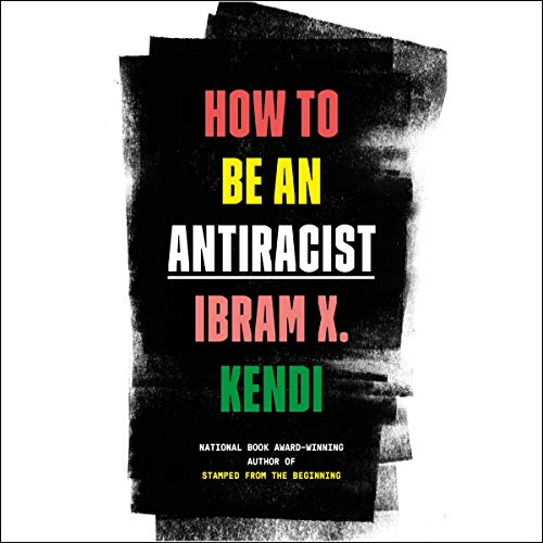 "Review: ""How to be an Antiracist"" by Dr. Ibram X. Kendi"